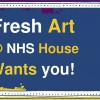 Fresh Art @ NHS House Wants You!